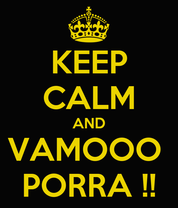 KEEP CALM AND VAMOOO  PORRA !!