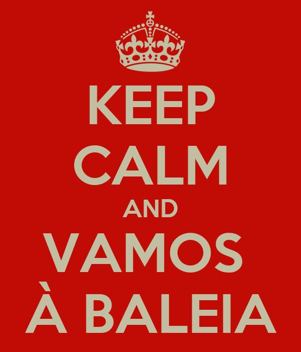 KEEP CALM AND VAMOS  À BALEIA
