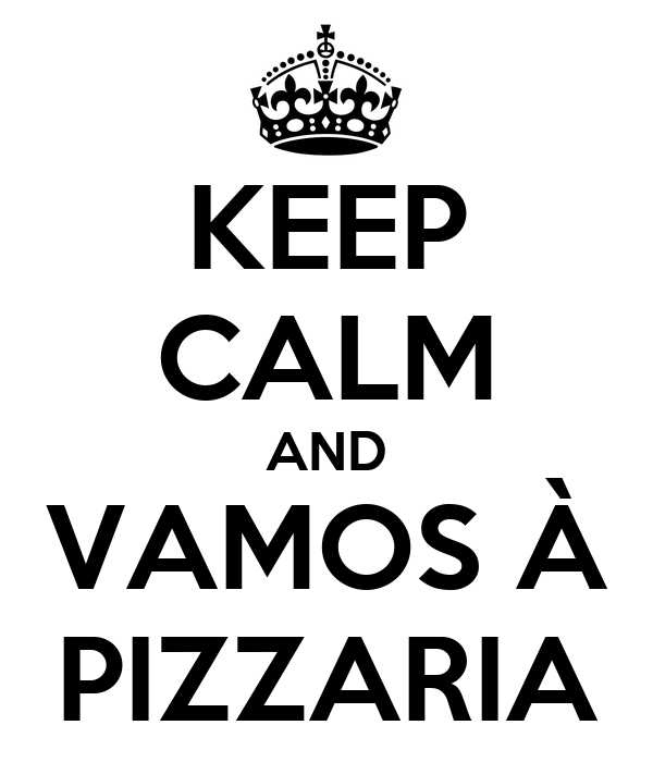 KEEP CALM AND VAMOS À PIZZARIA