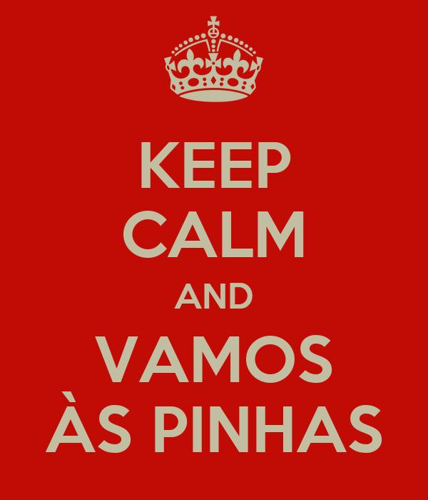 KEEP CALM AND VAMOS ÀS PINHAS