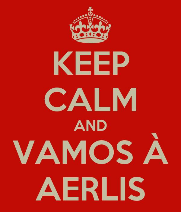 KEEP CALM AND VAMOS À AERLIS