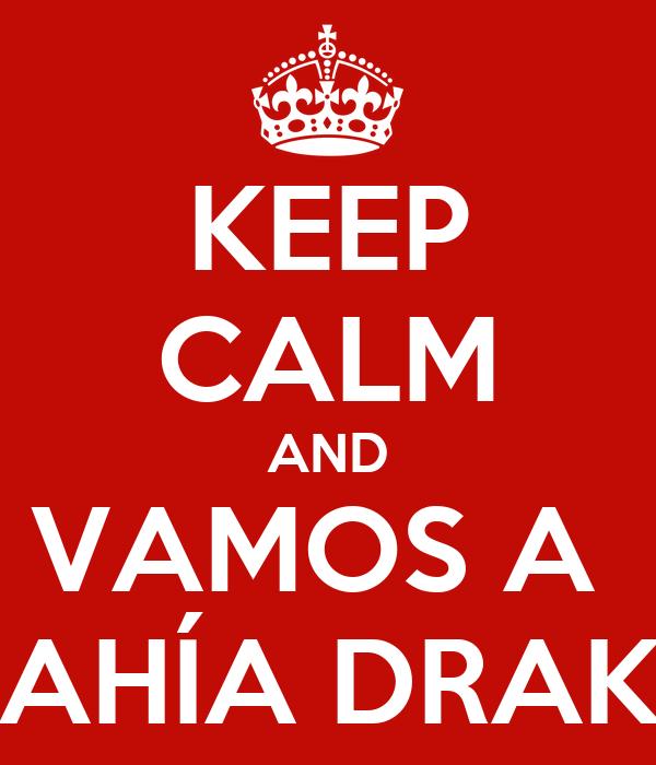 KEEP CALM AND VAMOS A  BAHÍA DRAKE