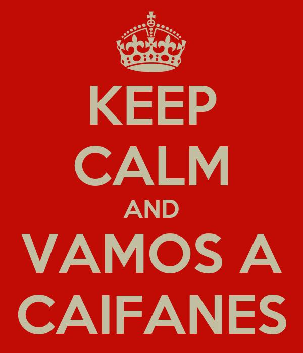 KEEP CALM AND VAMOS A CAIFANES