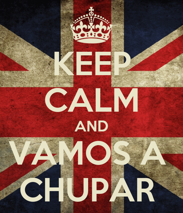 KEEP CALM AND VAMOS A  CHUPAR