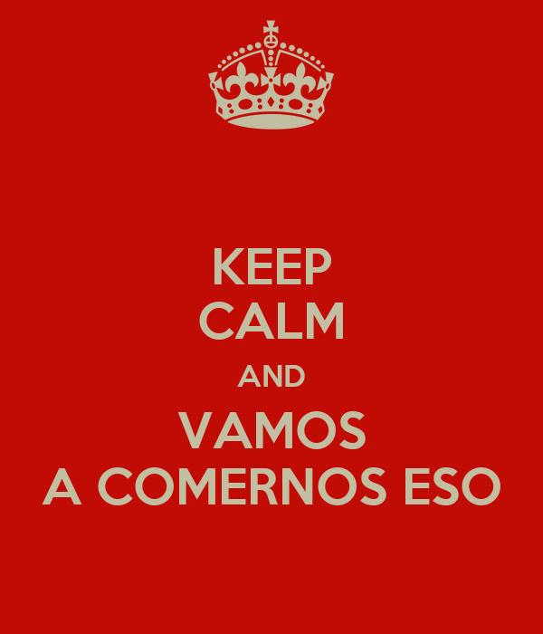 KEEP CALM AND VAMOS A COMERNOS ESO