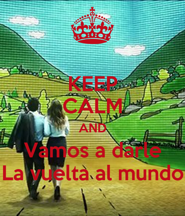 KEEP CALM AND Vamos a darle La vuelta al mundo