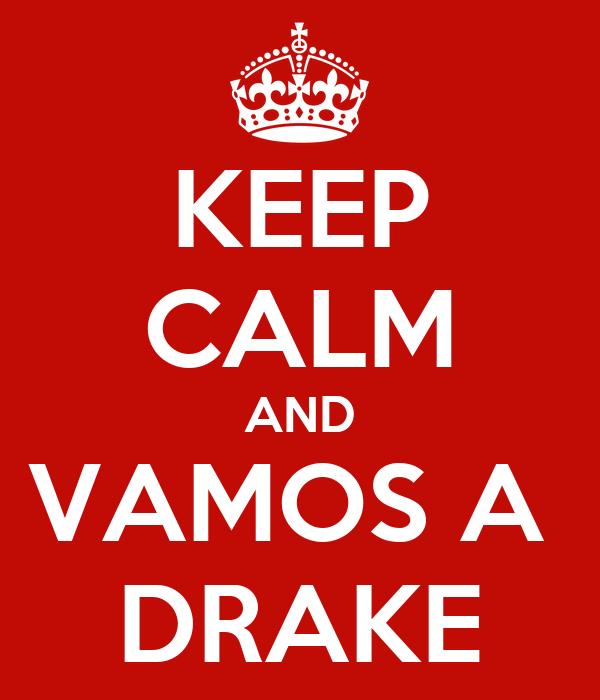 KEEP CALM AND VAMOS A  DRAKE