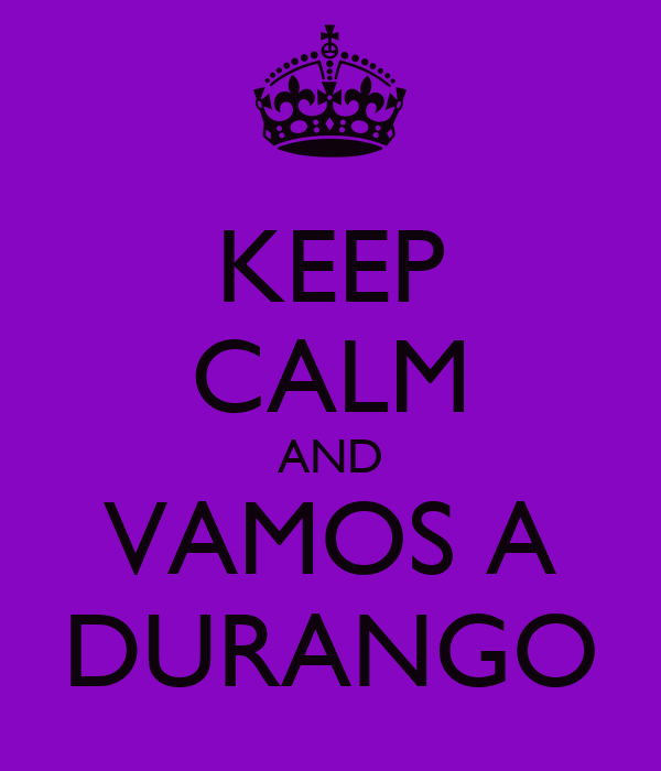 KEEP CALM AND VAMOS A DURANGO
