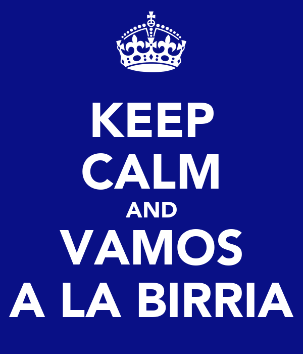 KEEP CALM AND VAMOS A LA BIRRIA