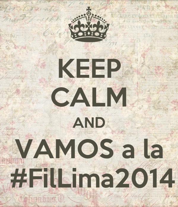 KEEP CALM AND VAMOS a la  #FilLima2014