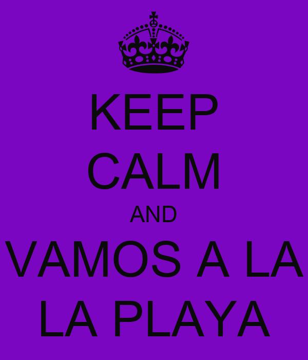 KEEP CALM AND VAMOS A LA LA PLAYA