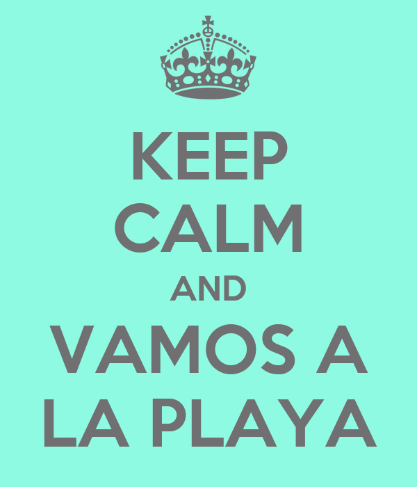 KEEP CALM AND VAMOS A LA PLAYA