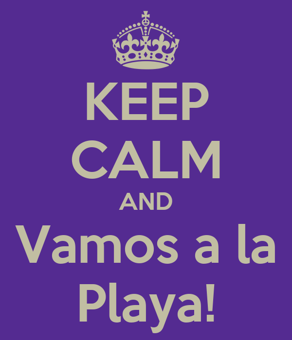 KEEP CALM AND Vamos a la Playa!