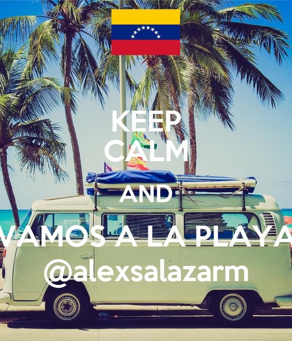 KEEP CALM AND VAMOS A LA PLAYA @alexsalazarm
