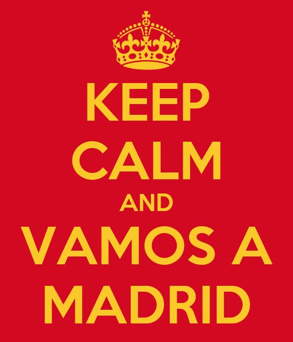 KEEP CALM AND VAMOS A MADRID