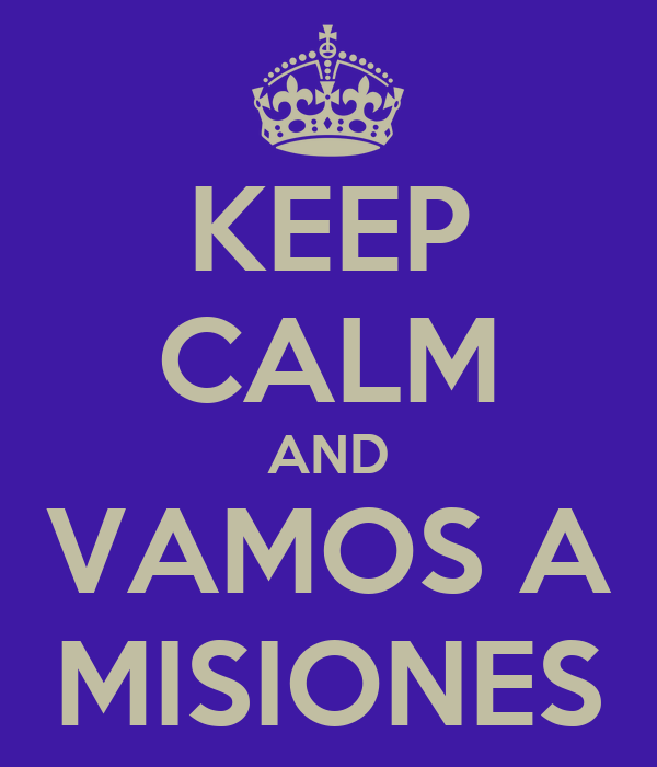 KEEP CALM AND VAMOS A MISIONES