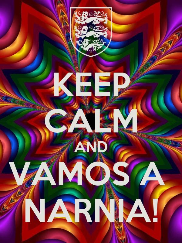 KEEP CALM AND VAMOS A  NARNIA!