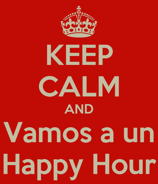 KEEP CALM AND Vamos a un Happy Hour