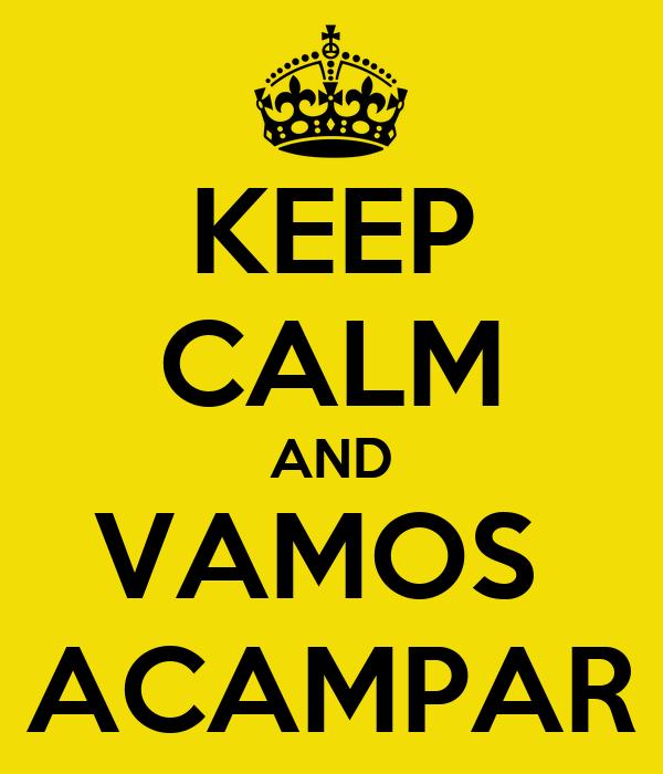 KEEP CALM AND VAMOS  ACAMPAR