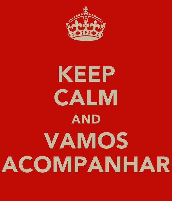 KEEP CALM AND VAMOS ACOMPANHAR