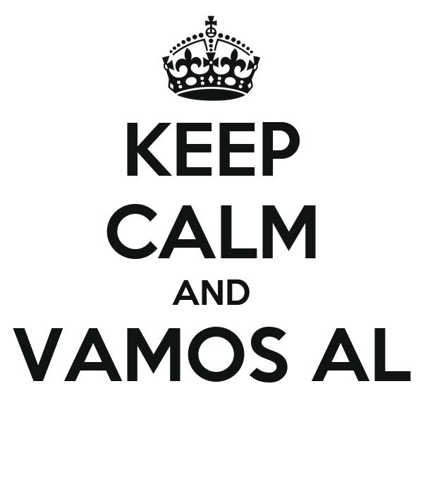 KEEP CALM AND VAMOS AL