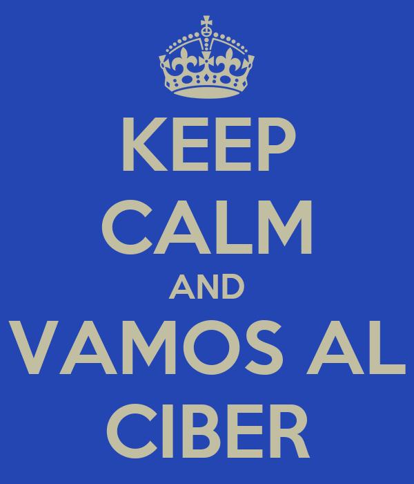 KEEP CALM AND VAMOS AL CIBER