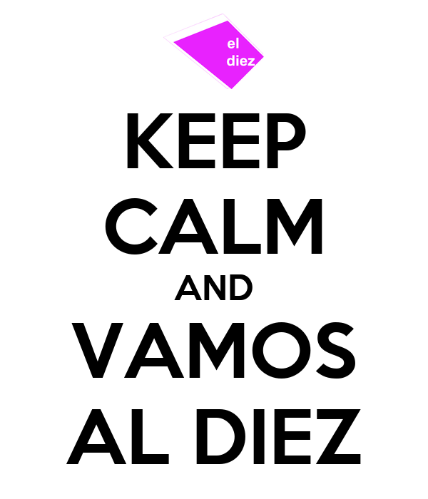 KEEP CALM AND VAMOS AL DIEZ