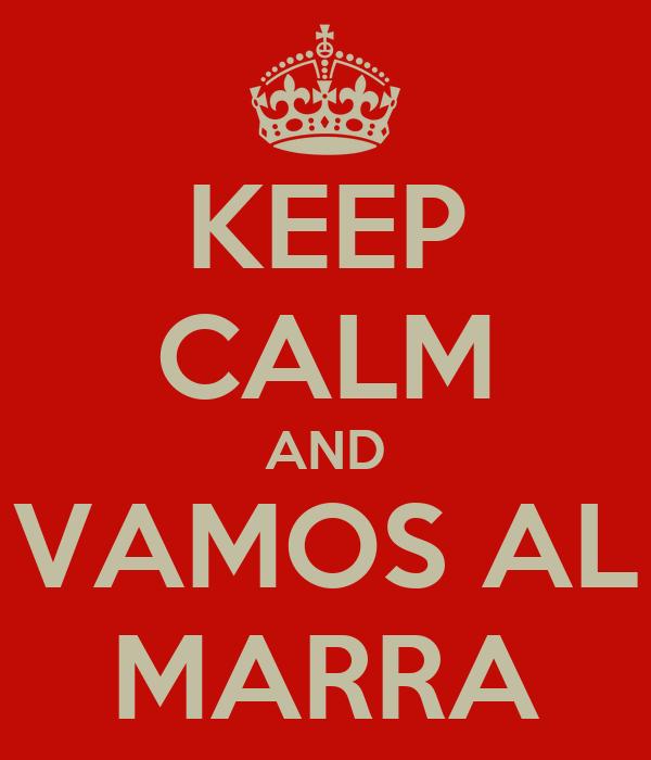 KEEP CALM AND VAMOS AL MARRA