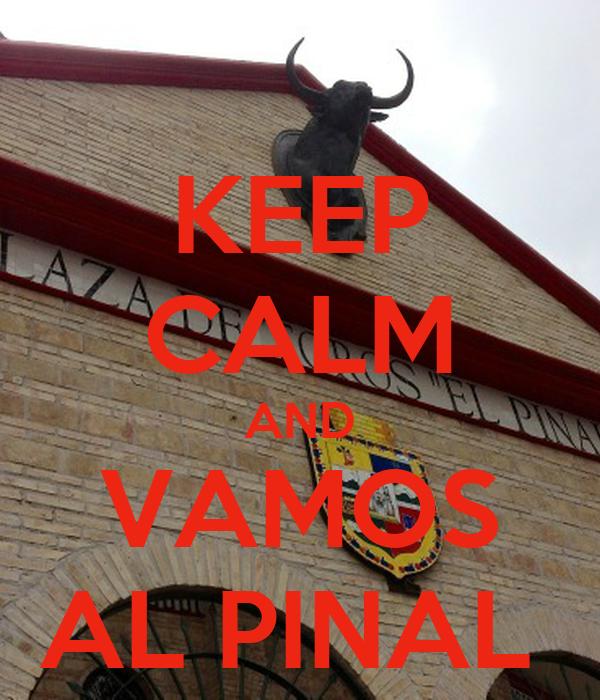KEEP CALM AND VAMOS AL PINAL