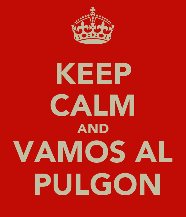 KEEP CALM AND VAMOS AL  PULGON
