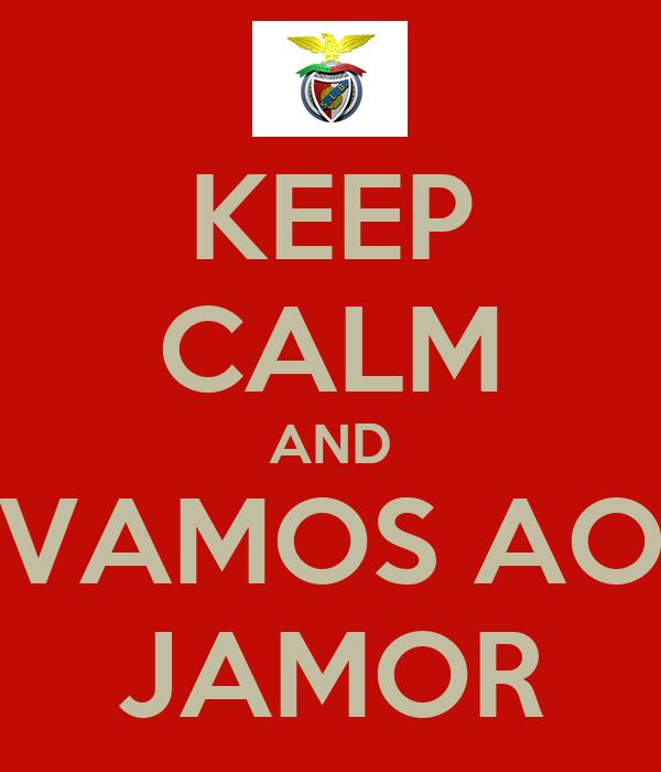 KEEP CALM AND VAMOS AO JAMOR