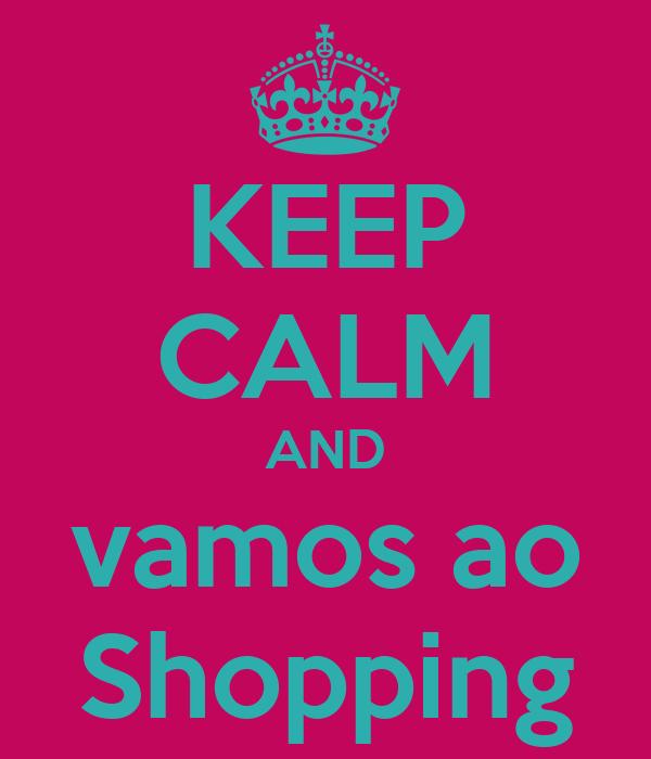KEEP CALM AND vamos ao Shopping