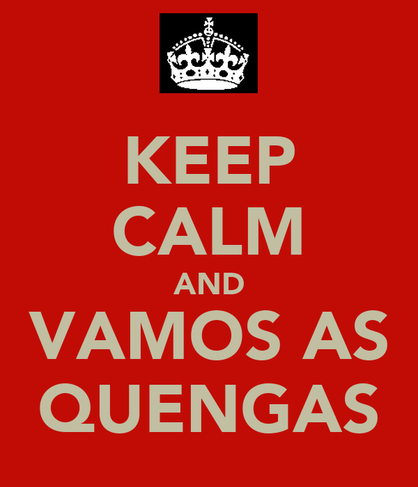 KEEP CALM AND VAMOS AS QUENGAS