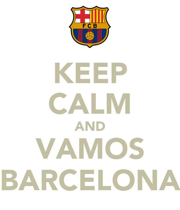 KEEP CALM AND VAMOS BARCELONA