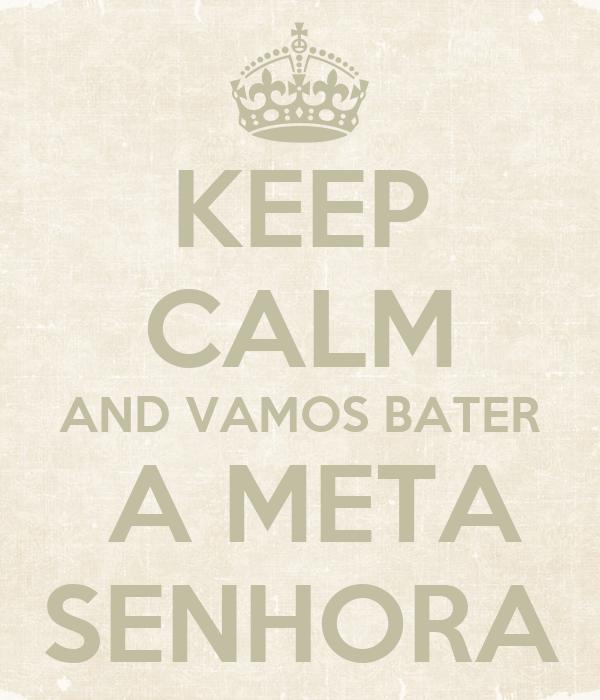 KEEP CALM AND VAMOS BATER  A META SENHORA