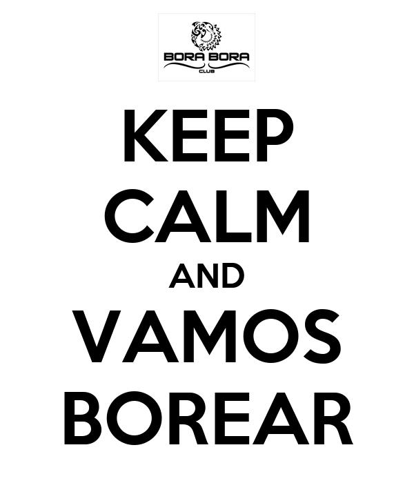 KEEP CALM AND VAMOS BOREAR