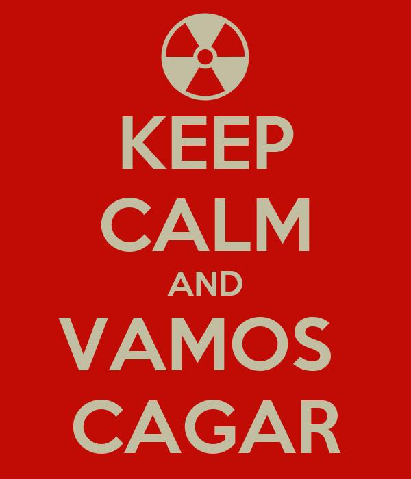 KEEP CALM AND VAMOS  CAGAR