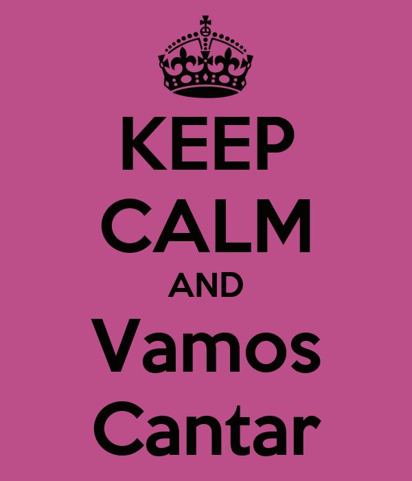 KEEP CALM AND Vamos Cantar