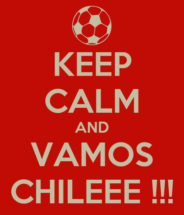 KEEP CALM AND VAMOS CHILEEE !!!