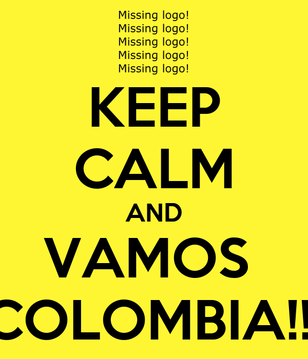 KEEP CALM AND VAMOS  COLOMBIA!!!