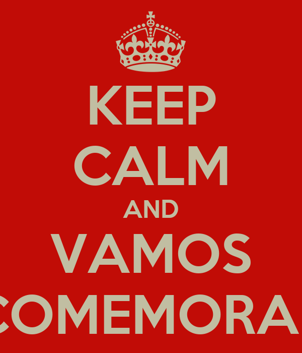 KEEP CALM AND VAMOS COMEMORAR