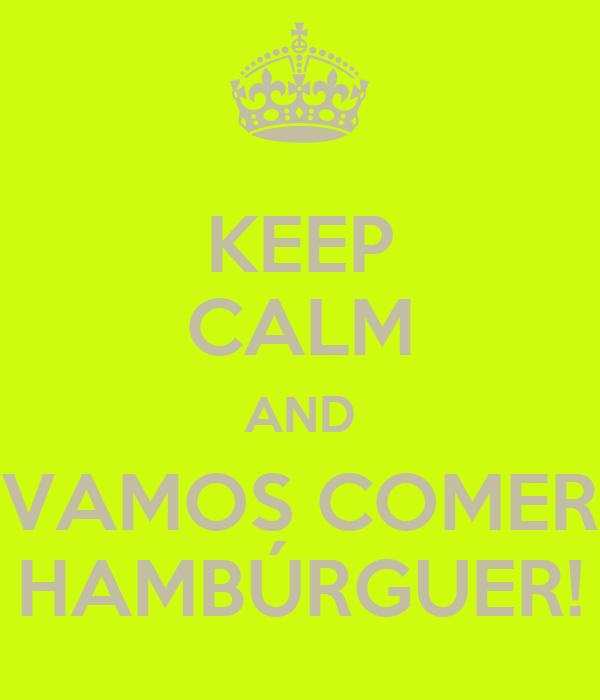 KEEP CALM AND VAMOS COMER HAMBÚRGUER!