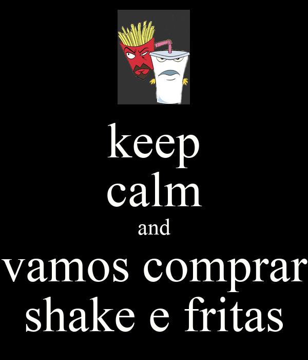 keep calm and vamos comprar shake e fritas