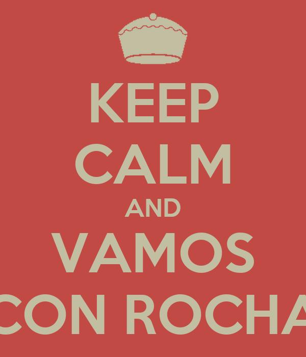 KEEP CALM AND VAMOS CON ROCHA