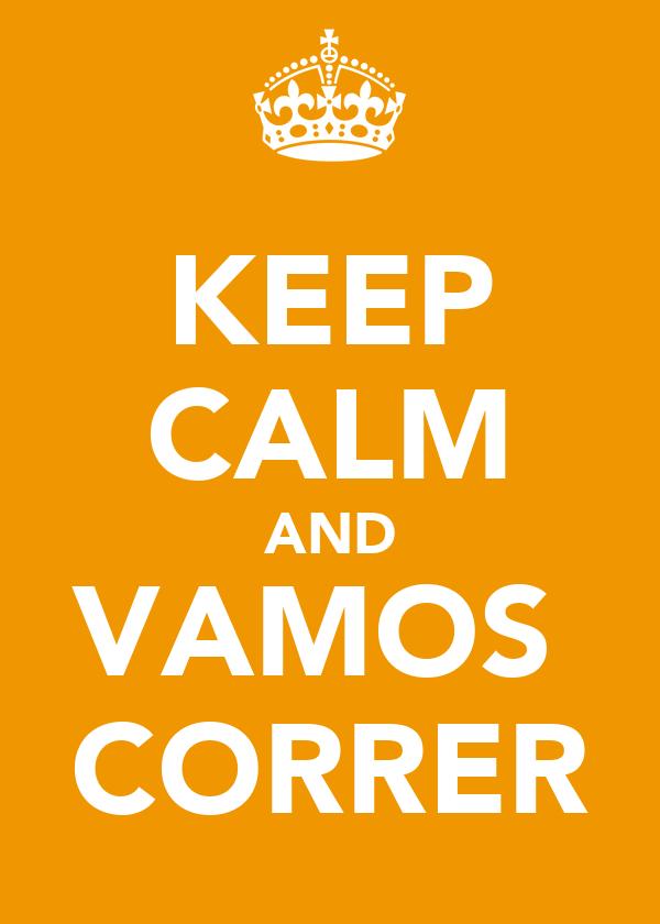 KEEP CALM AND VAMOS  CORRER
