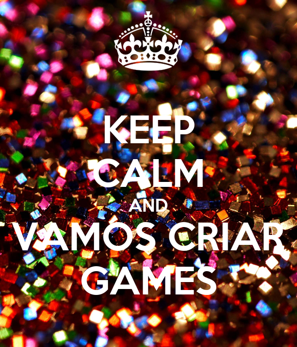 KEEP CALM AND VAMOS CRIAR GAMES