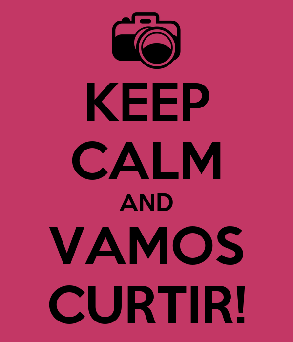 KEEP CALM AND VAMOS CURTIR!
