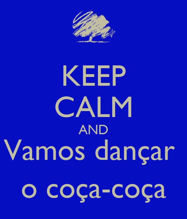 KEEP CALM AND Vamos dançar  o coça-coça