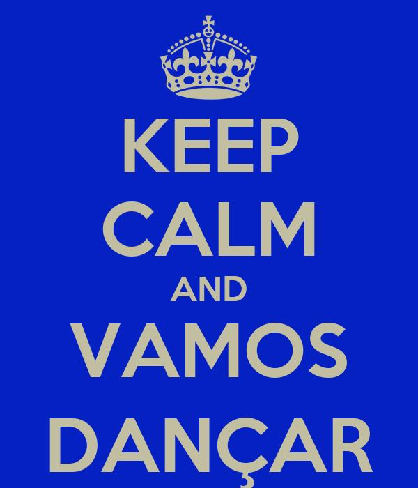 KEEP CALM AND VAMOS DANÇAR