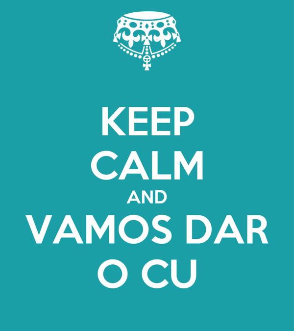 KEEP CALM AND VAMOS DAR O CU